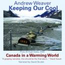 Keeping Our Cool: Canada in a Warming World (Unabridged) Audiobook, by Andrew Weaver