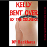 Kelly Bent Over by the Soldiers: A First Anal Sex Erotica Story with Double Penetration (Unabridged) Audiobook, by DP Backhaus
