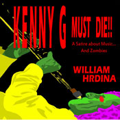 Kenny G Must Die!!: A Satire About Music... and Zombies (Unabridged), by William Hrdina