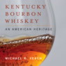 Kentucky Bourbon Whiskey: An American Heritage (Unabridged) Audiobook, by Michael R. Veach
