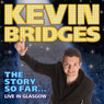 Kevin Bridges - The Story So Far...Live in Glasgow Audiobook, by Kevin Bridges