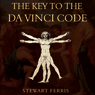 The Key to the Da Vinci Code, by Stewart Ferris