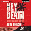 Key Death: A Nicholas Colt Thriller (Unabridged) Audiobook, by Jude Hardin