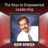 The Keys to Empowered Leadership Audiobook, by Mark Bowser