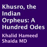 Khusro, the Indian Orpheus: A Hundred Odes (Unabridged) Audiobook, by Amir Khusro