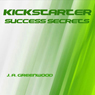 Kickstarter Success Secrets (Unabridged), by J. Alexander Greenwood