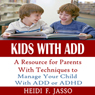 Kids With ADD: A Resource for Parents with Techniques to Manage Your Child with ADD or ADHD (Unabridged), by Heidi F. Jasso