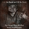 Kill Me Dead or Ill Be Back! (Unabridged), by Drac Von Stoller