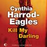 Kill My Darling: An Inspector Bill Slider Mystery, Book 14 (Unabridged), by Cynthia Harrod-Eagles