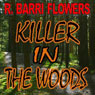 Killer in the Woods: A Psychological Thriller (Unabridged) Audiobook, by R. Barri Flowers
