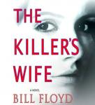 The Killers Wife: A Novel (Unabridged) Audiobook, by Bill Floyd