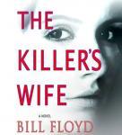 The Killers Wife: A Novel (Unabridged), by Bill Floyd