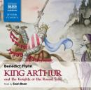 King Arthur and the Knights of the Round Table (Unabridged) Audiobook, by Benedict Flynn