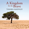 A Kingdom for the Brave (Unabridged), by Tamara McKinley