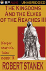 The Kingdoms and the Elves of the Reaches Book III (Unabridged) Audiobook, by Robert Stanek