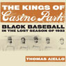 The Kings of Casino Park: Black Baseball in the Lost Season of 1932 (Unabridged), by Dr. Thomas Aiello