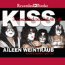 Kiss: I Wanna Rock and Roll All Night (Unabridged) Audiobook, by Aileen Weintraub