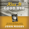 Kiss It Good-bye: The Mystery, the Mormon, and the Moral of the 1960 Pittsburgh Pirates, by John Moody