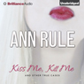 Kiss Me, Kill Me and Other True Cases: Ann Rules Crime Files, Volume 9 (Unabridged), by Ann Rule