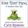 Kiss That Frog: A Modern Fairy Tale (Unabridged) Audiobook, by Cate Rowan