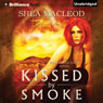Kissed by Smoke: The Sunwalker Saga, Book 3 (Unabridged), by Shea MacLeod