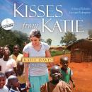Kisses from Katie: A Story of Relentless Love and Redemption (Unabridged) Audiobook, by Katie Davis