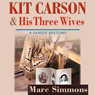 Kit Carson and His Three Wives: A Family History: Calvin P. Horn Lectures in Western History and Culture (Unabridged) Audiobook, by Marc Simmons
