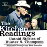 The Kitchen Readings: Untold Stories of Hunter S. Thompson (Unabridged), by Michael Cleverly