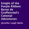 Knight of the Purple Ribbon: Baron de Graffenrieds Colonial Adventures (Unabridged) Audiobook, by Jennifer Leigh Wells