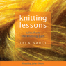 Knitting Lessons: Tales from the Knitting Path, by Lela Nargi