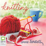 Knitting (Unabridged), by Anne Bartlett