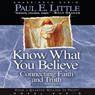 Know What You Believe: Connecting Faith and Truth (Unabridged), by Paul E. Little