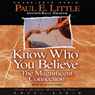 Know Who You Believe: The Magnificent Connection (Unabridged), by Paul E. Little