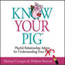 Know Your Pig: Playful Relationship Advice for Understanding Your Man (Unabridged) Audiobook, by Michael Coogan