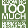 Knowing Too Much: Why the American Jewish Romance with Israel is Coming to an End (Unabridged) Audiobook, by Norman G. Finkelstein