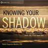 Knowing Your Shadow: Becoming Intimate with All That You Are, by Robert Augustus Masters