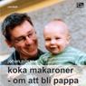Koka makaroner: om att bli pappa (Unabridged) Audiobook, by Johan Nilsson
