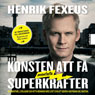 Konsten att fa mentala superkrafter (How to Get Mental Superpowers) (Unabridged), by Henrik Fexeus