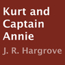 Kurt and Captain Annie (Unabridged) Audiobook, by J. R. Hargrove