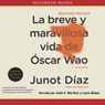 La breve y maravillosa vida de Oscar Wao (The Brief Wondrous Life Of Oscar Wao (Texto Completo)) (Unabridged) Audiobook, by Junot Diaz
