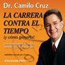 La Carrera Contra El Tiempo: Y Como Ganarla! (The Race Against Time and How to Win It) (Unabridged) Audiobook, by Camilo Cruz