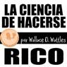 La Ciencia de Hacerse Rico (The Science of Getting Rich, Spanish Edition) (Unabridged), by Wallace D. Wattles