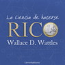La ciencia de hacerse rico (The Science of Getting Rich) (Unabridged), by Wallace Delois Wattles