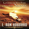 La Cosa da Non Fare e Non Fare Niente (The Wrong Thing to Do Is Nothing) (Unabridged), by L. Ron Hubbard