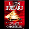 La Dianetique: La These Originelle (Dianetics: The Original Thesis) (Unabridged), by L. Ron Hubbard