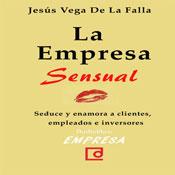 La empresa sensual (The Sensual Company) (Unabridged), by Jesus Vega De La Falla