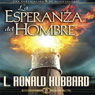 La Esperanza del Hombre (The Hope of Man) (Unabridged) Audiobook, by L. Ron Hubbard
