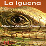 La iguana (The Iguana) (Unabridged) Audiobook, by Alberto Vazquez -Figueroa