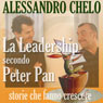 La leadership secondo Peter Pan (Leadership According to Peter Pan): Credere nei sogni per trovare lisola che non ce (Unabridged) Audiobook, by Alessandro Chelo
