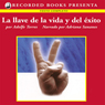 La llave de la vida y el exito (The Key to Life and Success (Texto Completo)) (Unabridged), by Adolfo Torres